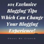 101 Exclusive Blogging Tips Which Can Change Your Blogging Experience!