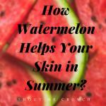 How Watermelon Helps Your Skin in Summer?