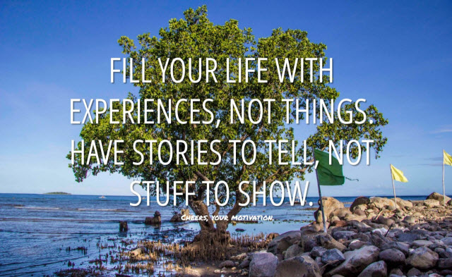 Fill your life with experiences
