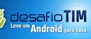 desafio - Desafio TIM: concorra a um celular Android!