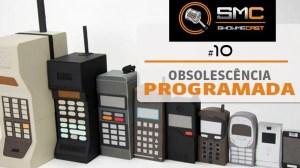 ShowMeCast #10 - Obsolescência Programada, Antecipada ou Forçada? 9