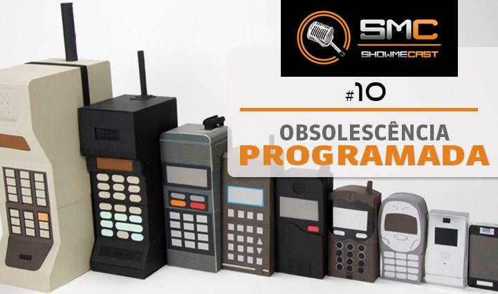 ShowMeCast #10 - Obsolescência Programada, Antecipada ou Forçada? 5