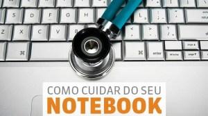 Guia: Como cuidar do seu notebook 15