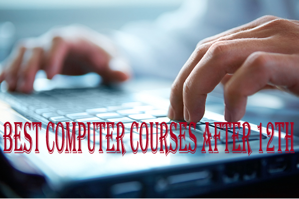 List of Best Computer Courses after 12th