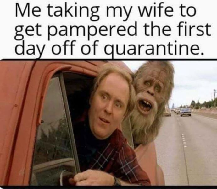 Me Taking My Wife To Get Pampered The First Day Off Of Quarantine - Meme - Shut Up And Take My Money