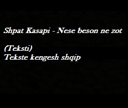 Shpat Kasapi - Nese beson ne zot (Teksti) Tekste kengesh shqip