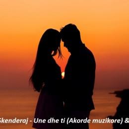 Alban Skenderaj - Une dhe ti (Akorde muzikore) & teksti