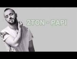 2Ton - Papi