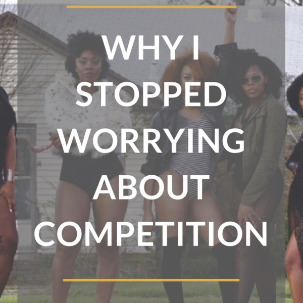 Why I Stopped Worrying About Competition
