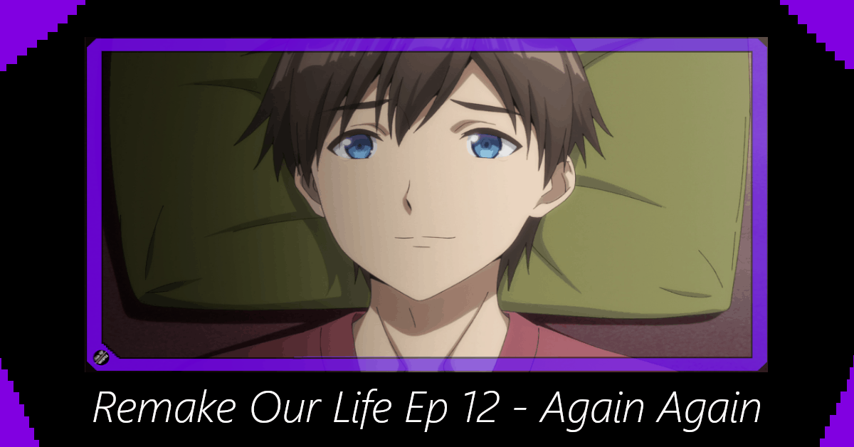 Remake Our Life Episode 12 – Again Again