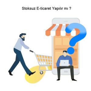 Stoksuz E-ticaret Yapılabilir mi ?
