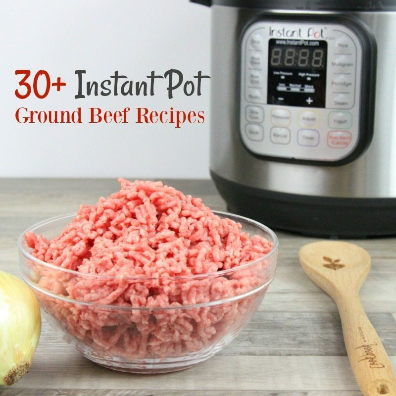 30+ Instant Pot Ground Beef Recipes