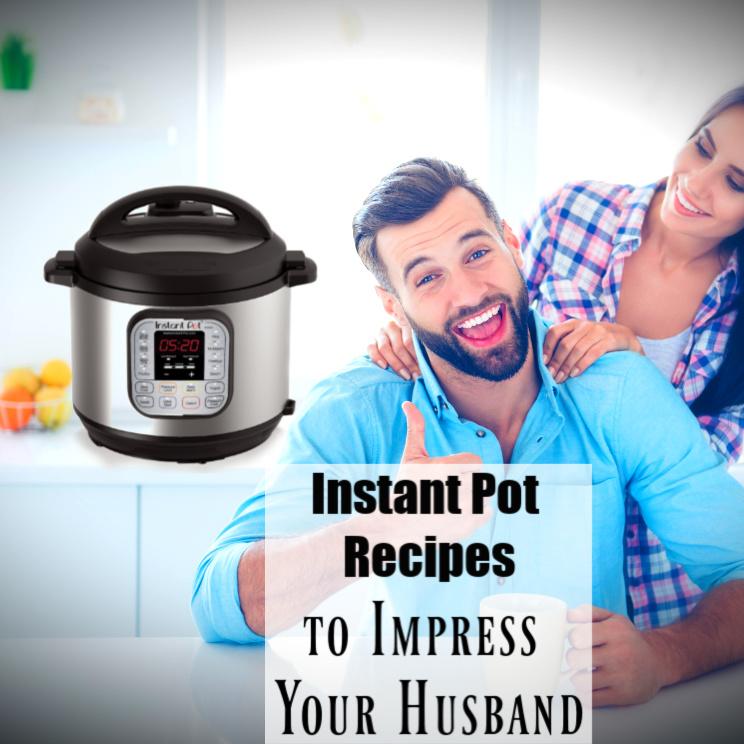 Instant Pot Recipes to Impress Your Husband