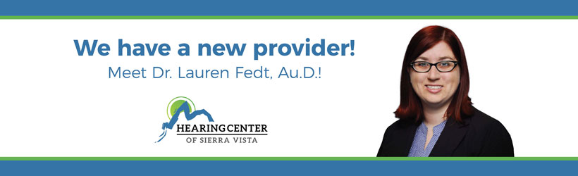we have a new provider - meet dr. Lauren Fedt, Au.D. - hearing center of sierra vista