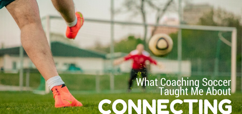 what coaching soccer taught me about connecting