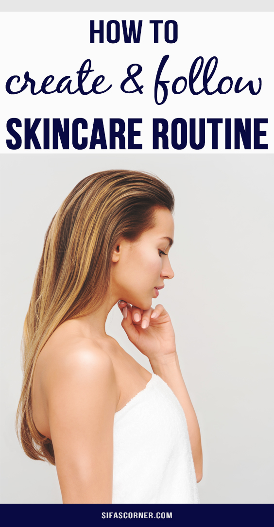 how to create and follow a skincare routine-Sifa's Corner