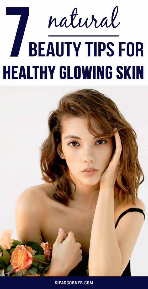 7 natural beauty tips for healthy glowing skin- Sifa's Corner