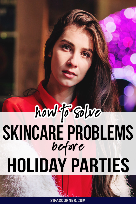 How to Solve Skincare Problems Before Holiday Party