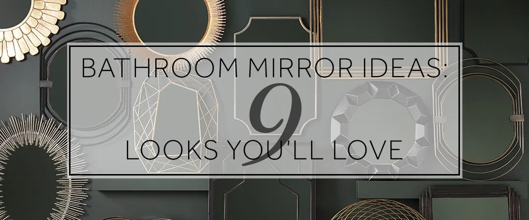 Bathroom Mirror Ideas 9 Looks You Ll Love