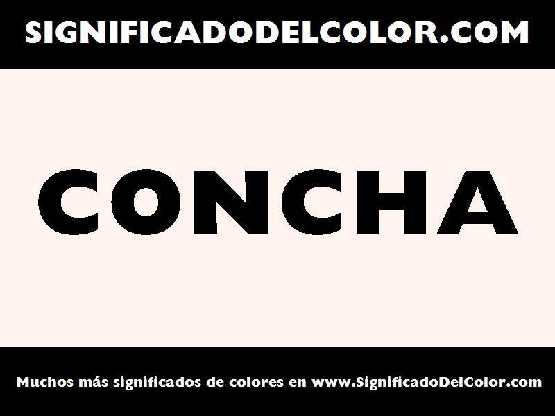 ¿Cual es el color Concha?
