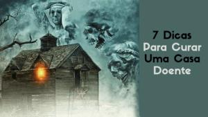7 Dicas Para Curar Uma Casa Doente