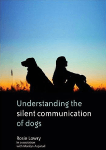Rosie Lowry, book, Understanding the Silent Communication of Dogs, dog communication, dog body language, calming signals, canine communication