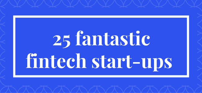 25 fantastic fintech start-ups to watch