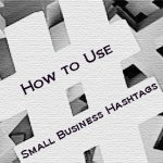 How to use small business hashtags for effective social media marketing