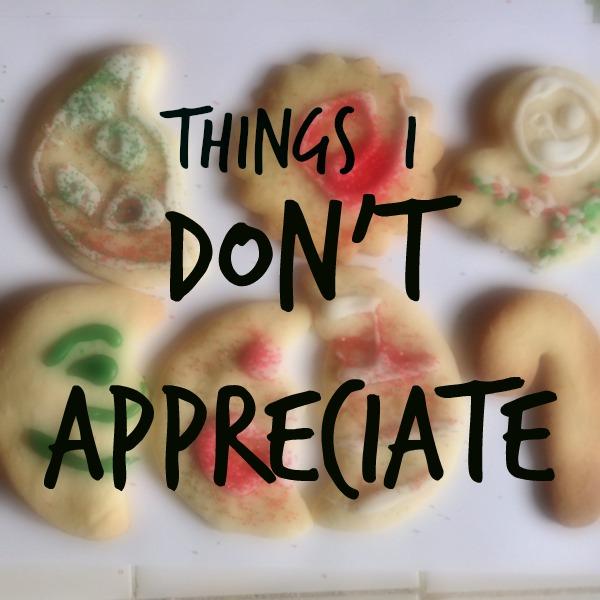 Things I Don't Appreciate: A Christmas List