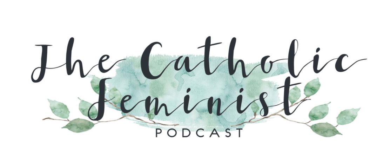 Today I'm on The Catholic Feminist Podcast