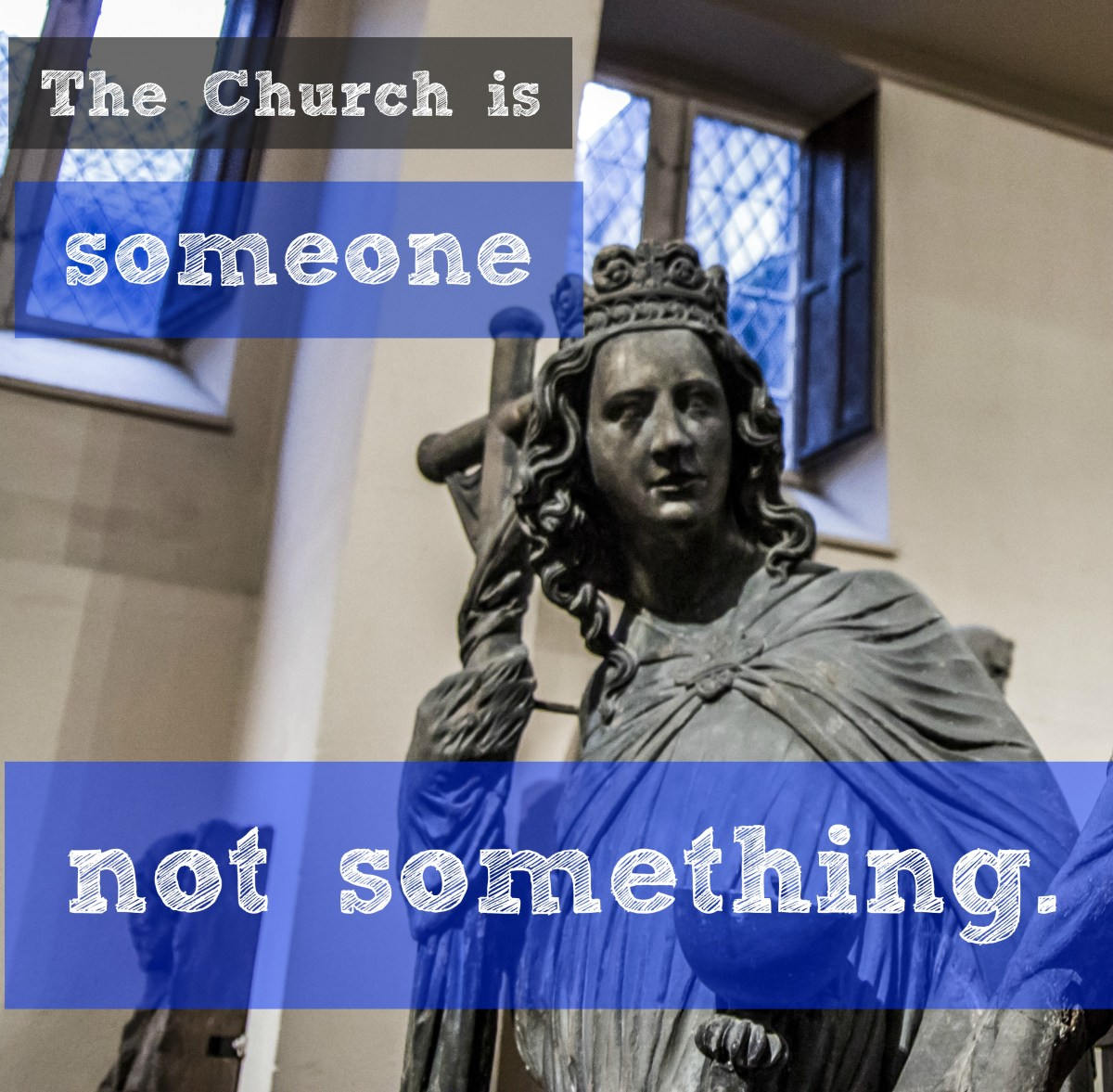The Church is someone, not something