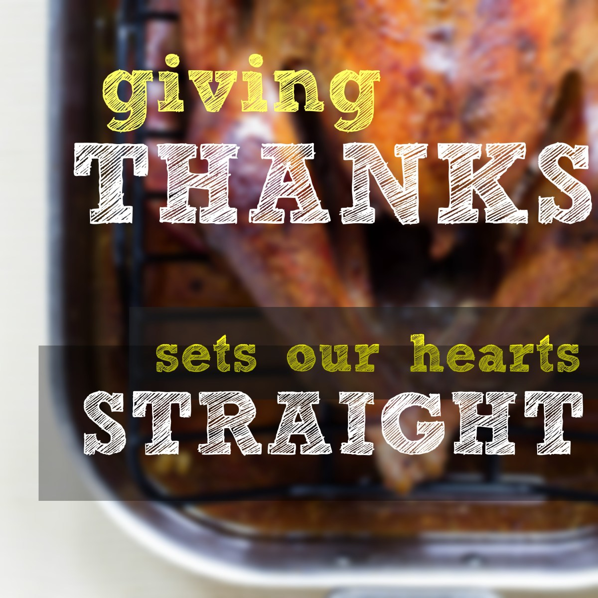 Giving thanks sets our hearts straight