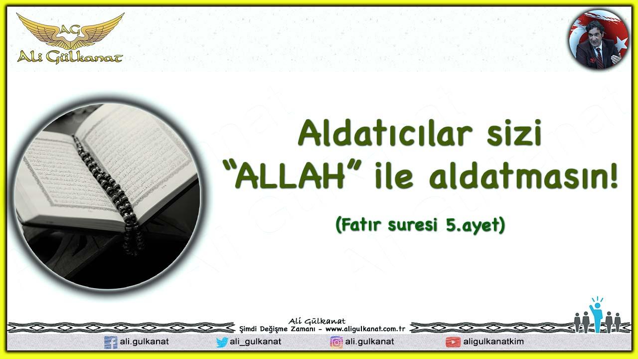 """Aldatıcılar Sizi """"ALLAH"""" ile Aldatmasın"""