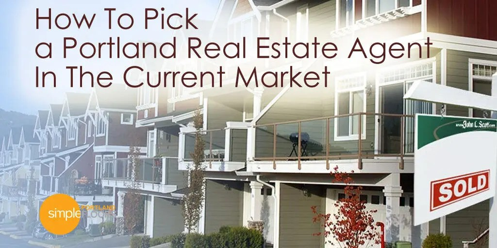 How to pick a Portland Real Estate Agent