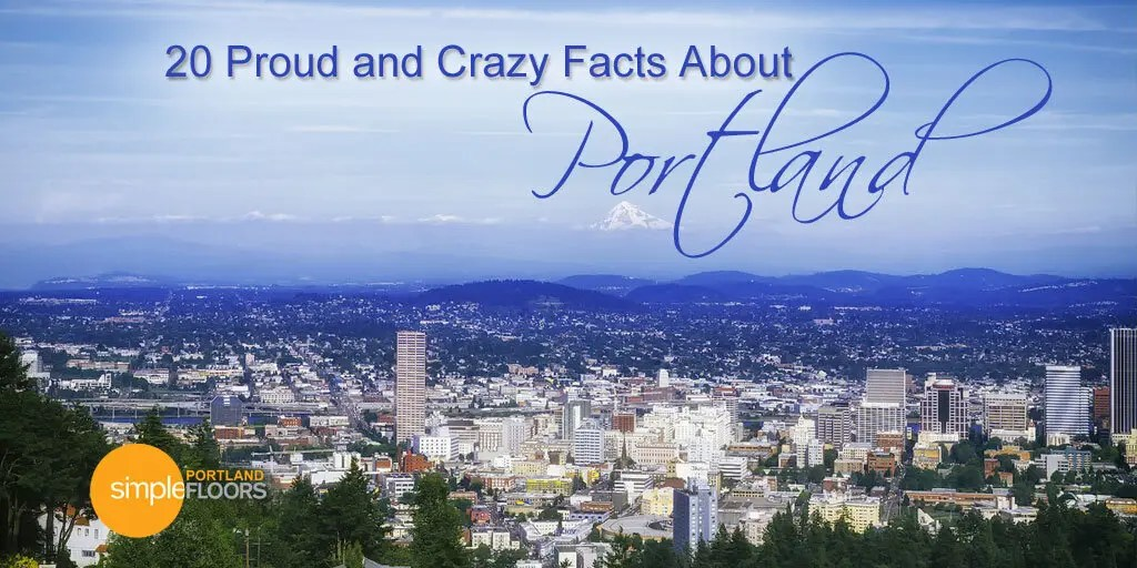 proud, crazy, unique and fun facts about Portland Oregon PDX