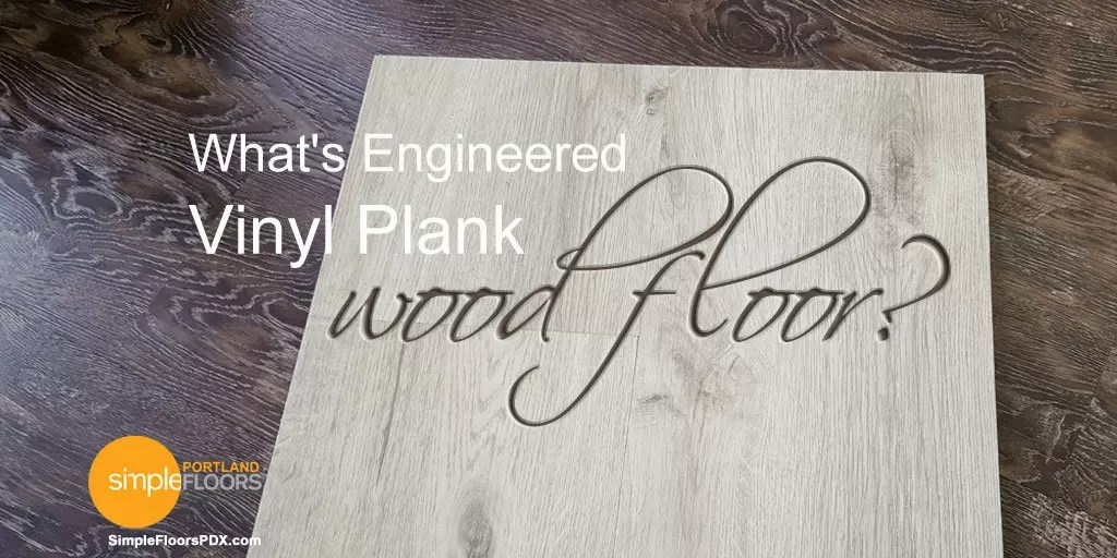 Whats Engineered Vinyl Plank Wood Floor