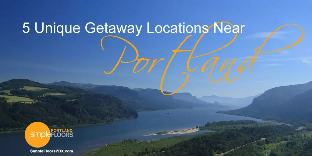 5 Unique Getaway Locations Near Portland