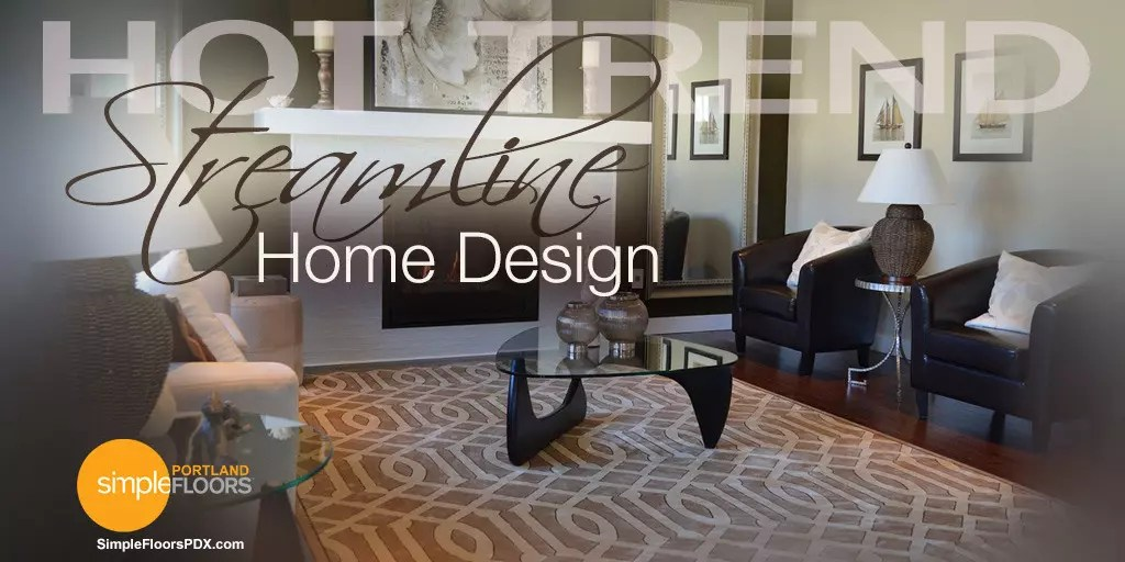 Streamline Home Design, A Hot Trend