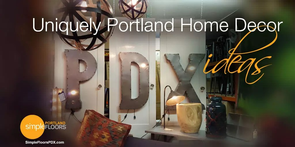 Home design and decor ideas that are uniquely PDX Oregon