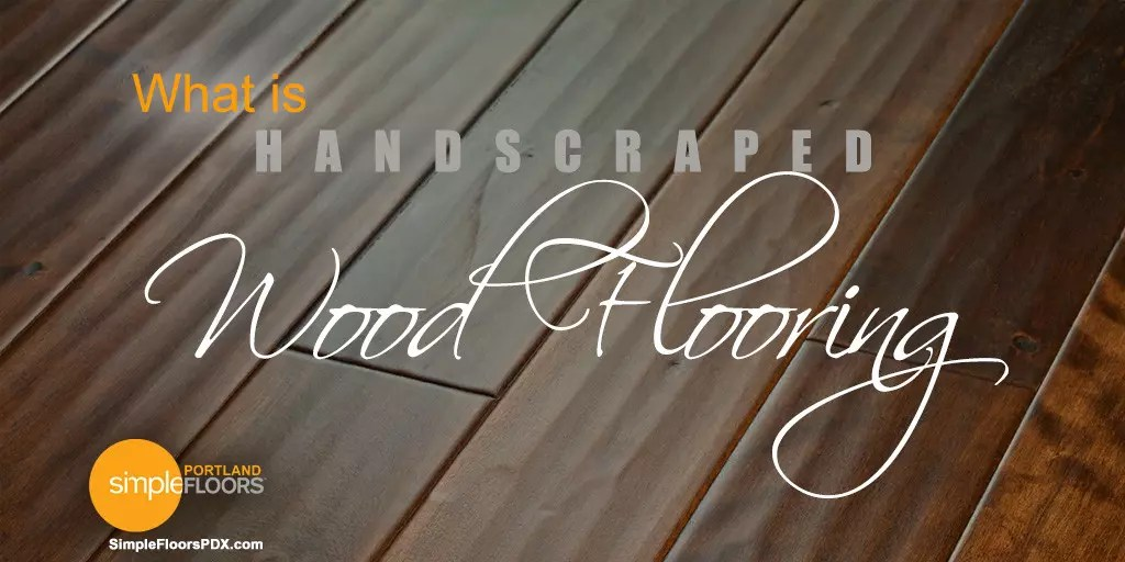What Is Hand Scraped Flooring