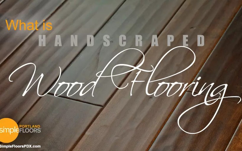 What Is Hand Scraped Flooring?