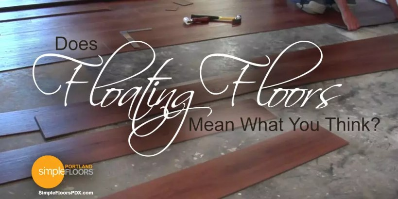 Does Floating Floors Mean What You Think?
