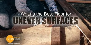 What's the best floor for uneven surfaces? Floating Floors