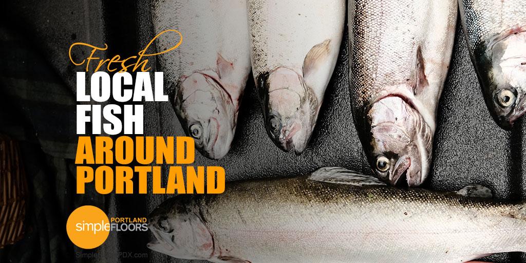 Fresh Local Fish In the Portland Area