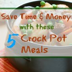 Save Time and Money with 5 Easy Crock Pot Recipes