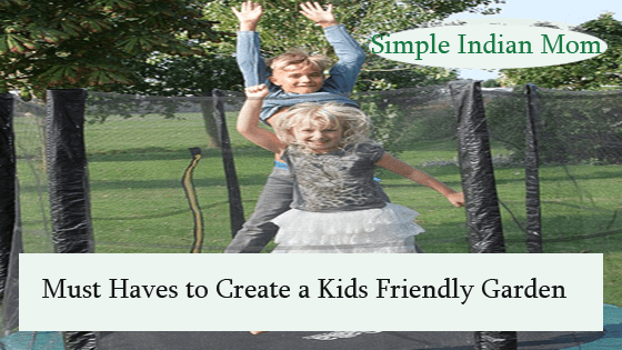 Must Haves to Create a Kids Friendly Garden