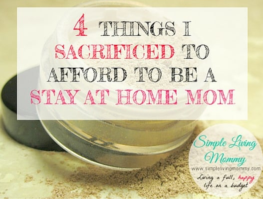 4 Things I Sacrificed to Afford to be a Stay at Home Mom