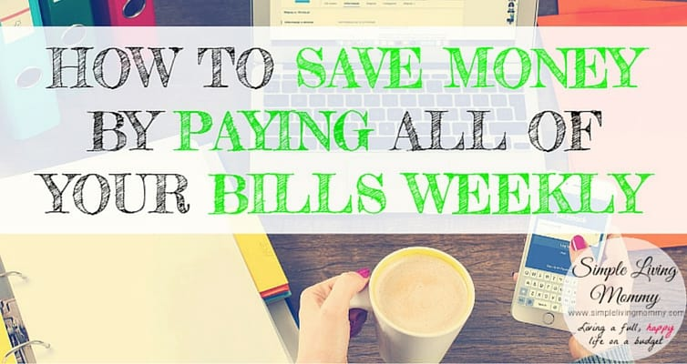 How to Save Money by Paying All of Your Bills Every Week