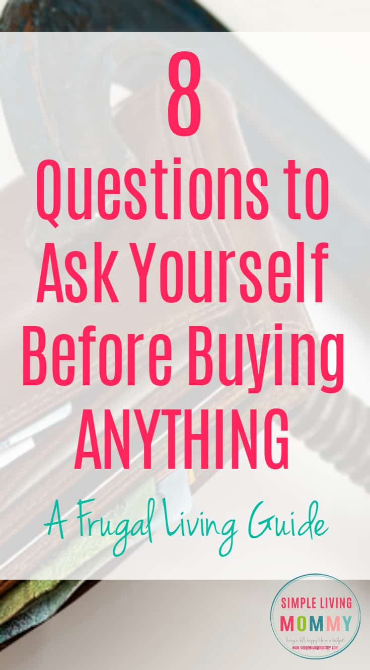Trying to live frugally and spend less money?  Trying to save money for a big purchase?  Here are 8 questions you absolutely MUST ask yourself before spending money on anything.  I love the last one!