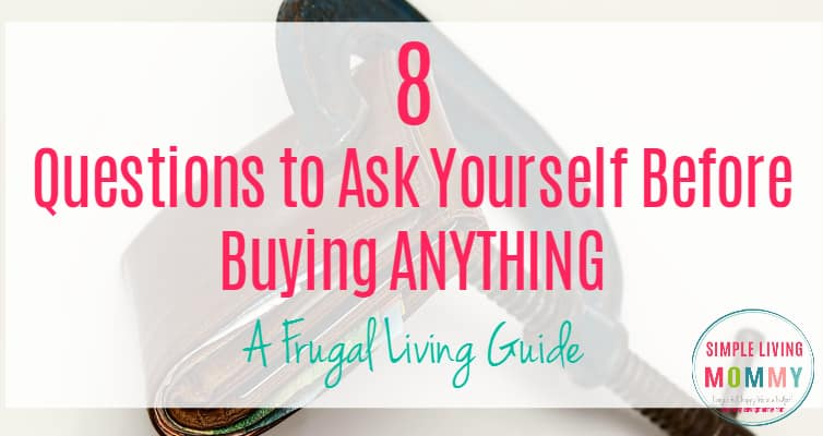 8 Questions to Ask Yourself Before Buying Anything